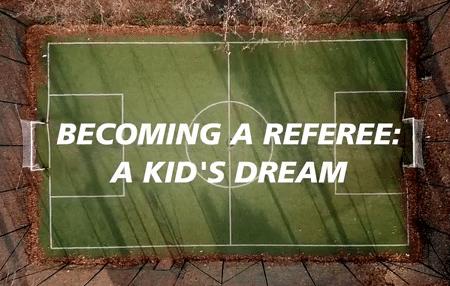 'Becoming a referee: a kid's dream': il sogno di un giovane arbitro in 9 puntate